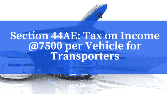 Section 44AE_ Tax on Income @7500 per Vehicle for Transporters